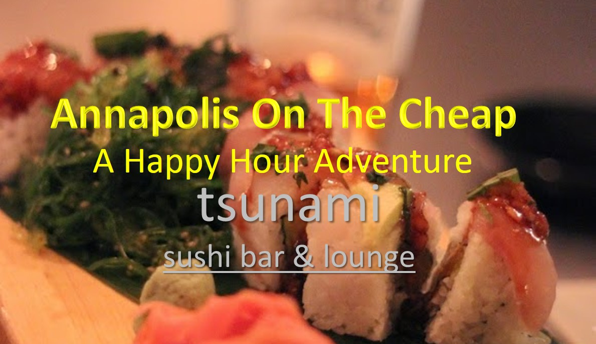 Annapolis on the Cheap: Tsunami Sushi Bar and Lounge